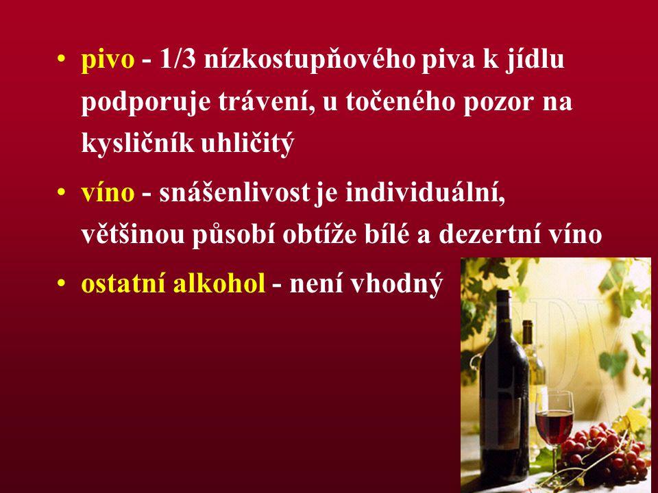 pivo - 1/3 nízkostupňového piva k jídlu podporuje trávení, u točeného pozor na kysličník uhličitý víno - snášenlivost je individuální, většinou působí