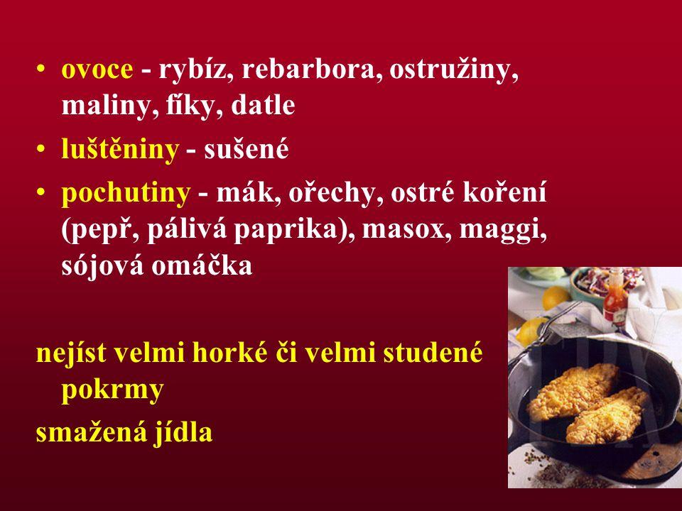 ovoce - rybíz, rebarbora, ostružiny, maliny, fíky, datle luštěniny - sušené pochutiny - mák, ořechy, ostré koření (pepř, pálivá paprika), masox, maggi