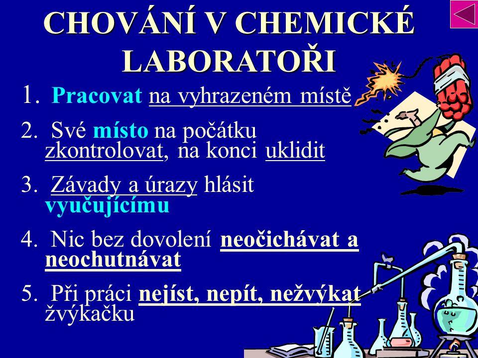 CHOVÁNÍ V CHEMICKÉ LABORATOŘI 1.Pracovat na vyhrazeném místě 2.