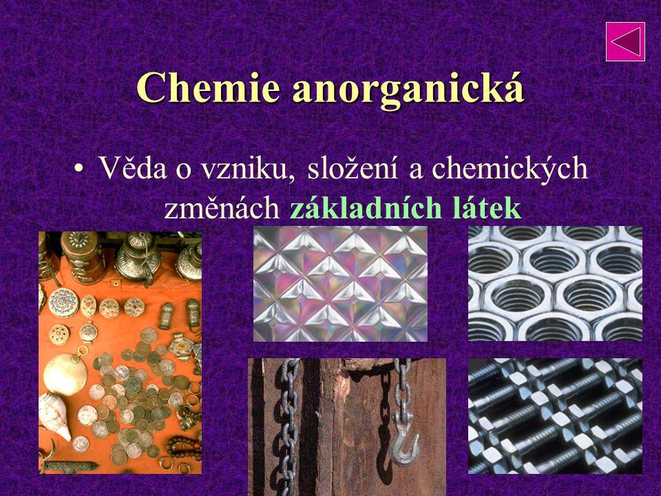 Chemie anorganická Věda o vzniku, složení a chemických změnách základních látek