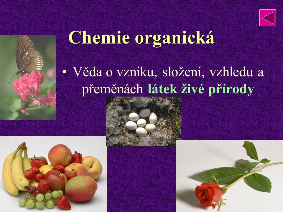 Chemie organická Věda o vzniku, složení, vzhledu a přeměnách látek živé přírody