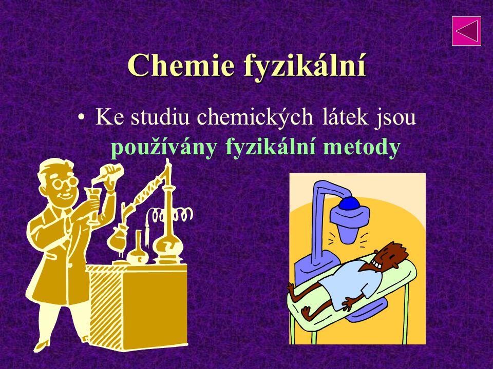 Chemie fyzikální Ke studiu chemických látek jsou používány fyzikální metody
