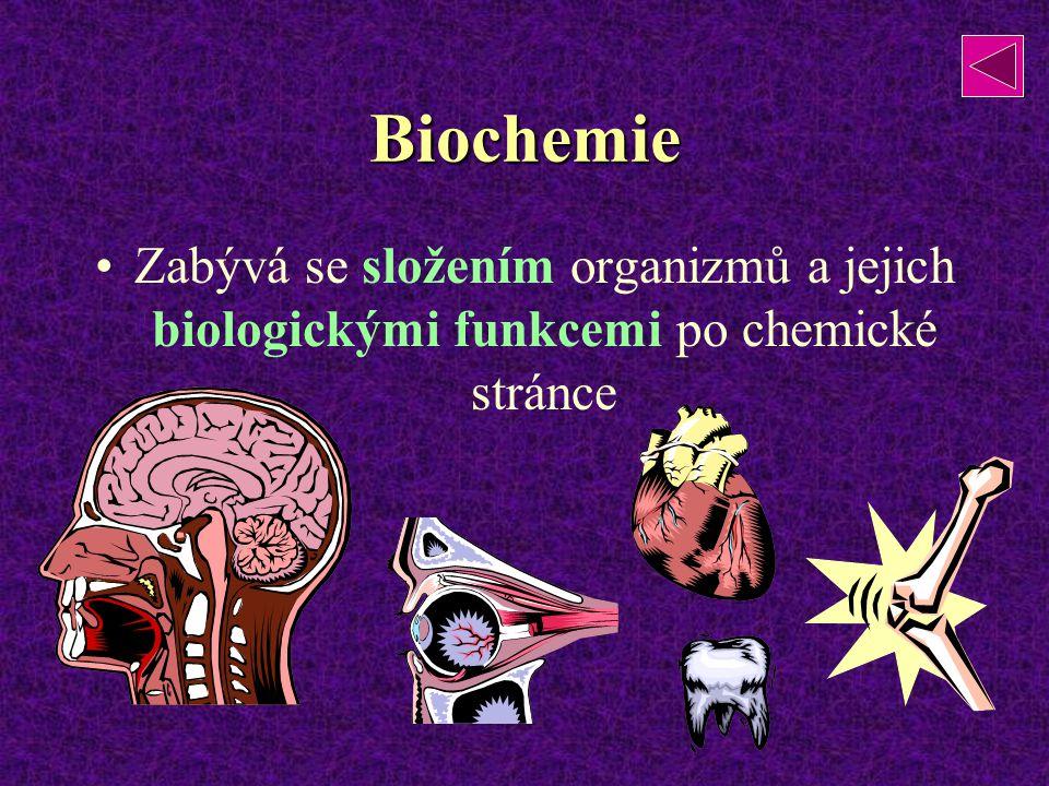 Biochemie Zabývá se složením organizmů a jejich biologickými funkcemi po chemické stránce