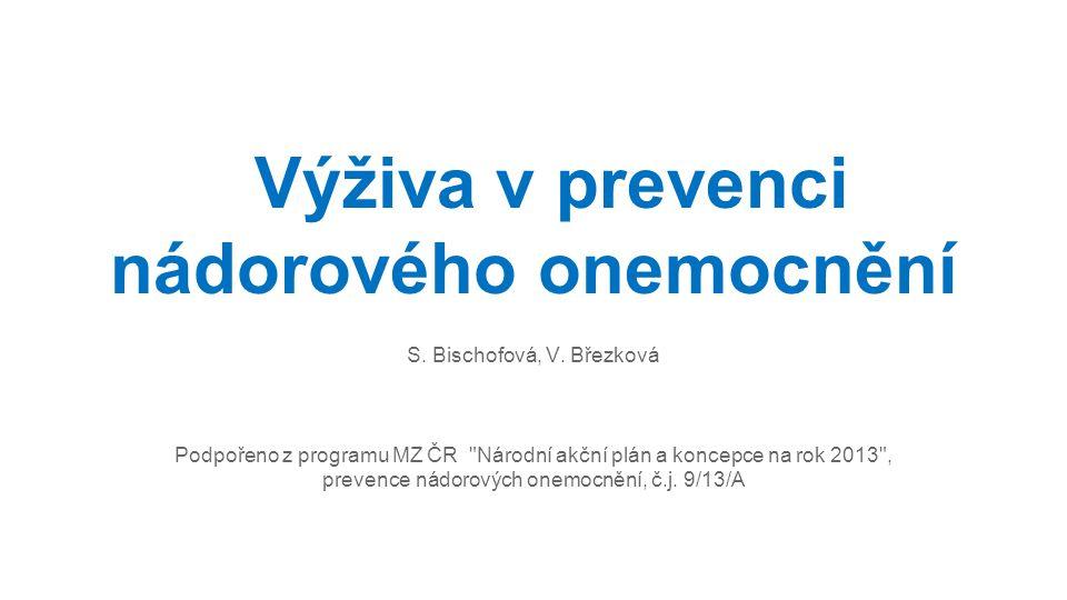 Výživa v prevenci nádorového onemocnění S. Bischofová, V. Březková Podpořeno z programu MZ ČR