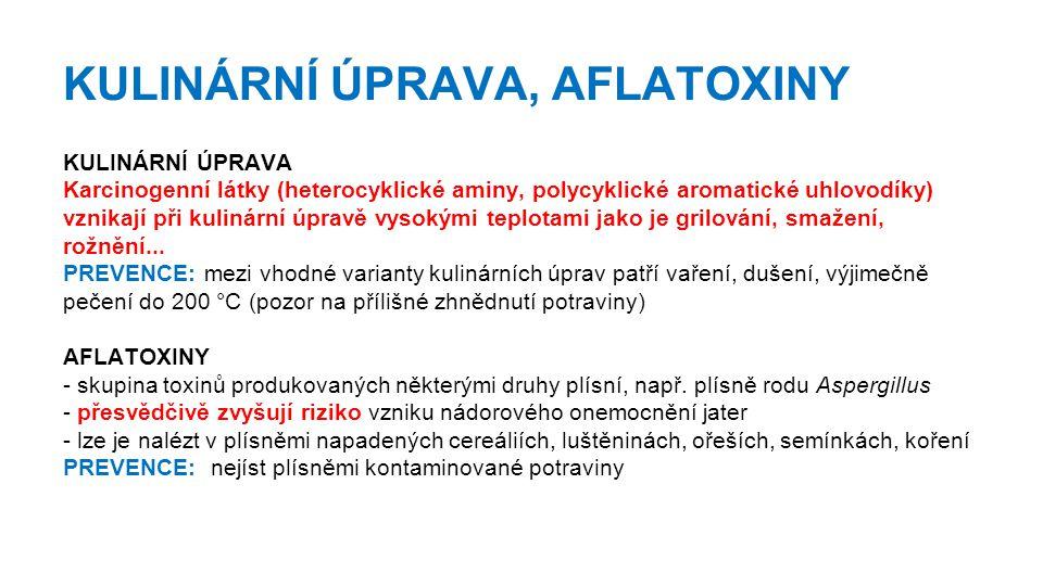 KULINÁRNÍ ÚPRAVA, AFLATOXINY KULINÁRNÍ ÚPRAVA Karcinogenní látky (heterocyklické aminy, polycyklické aromatické uhlovodíky) vznikají při kulinární úpravě vysokými teplotami jako je grilování, smažení, rožnění...