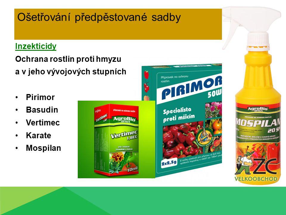 Ošetřování předpěstované sadby Inzekticidy Ochrana rostlin proti hmyzu a v jeho vývojových stupních Pirimor Basudin Vertimec Karate Mospilan