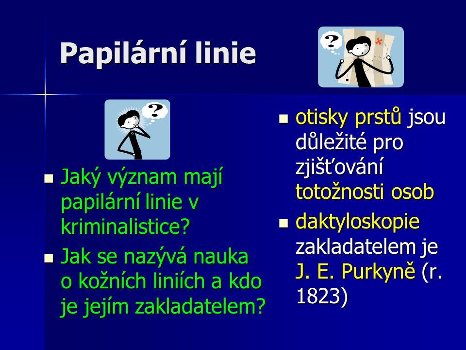 Papilární linie Jaký význam mají papilární linie v kriminalistice? Jaký význam mají papilární linie v kriminalistice? Jak se nazývá nauka o kožních li