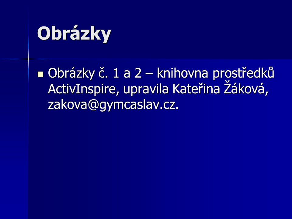 Obrázky Obrázky č. 1 a 2 – knihovna prostředků ActivInspire, upravila Kateřina Žáková, zakova@gymcaslav.cz. Obrázky č. 1 a 2 – knihovna prostředků Act