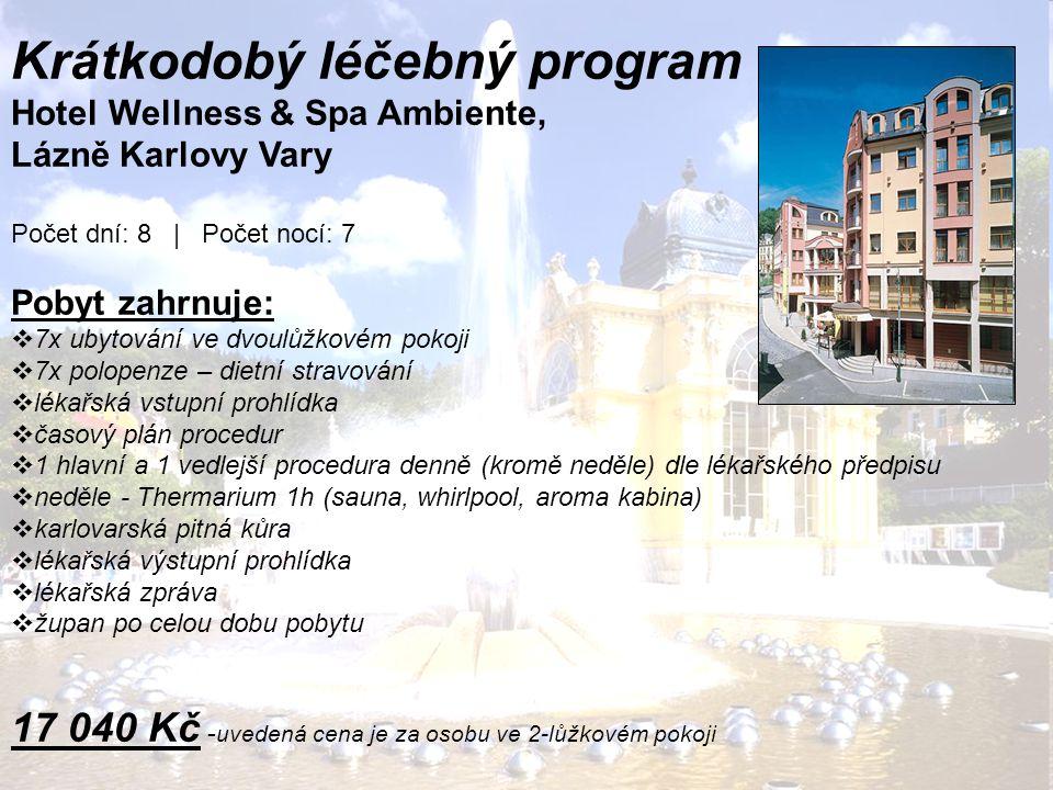Krátkodobý léčebný program Hotel Wellness & Spa Ambiente, Lázně Karlovy Vary Počet dní: 8 | Počet nocí: 7 Pobyt zahrnuje:  7x ubytování ve dvoulůžkov