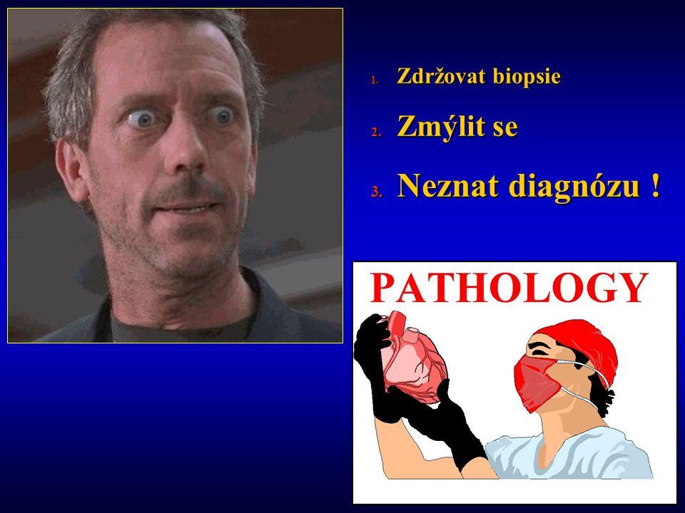 1. Zdržovat biopsie 2. Zmýlit se 3. Neznat diagnózu !