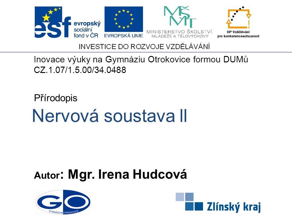 Nervová soustava ll Autor : Mgr. Irena Hudcová Přírodopis Inovace výuky na Gymnáziu Otrokovice formou DUMů CZ.1.07/1.5.00/34.0488