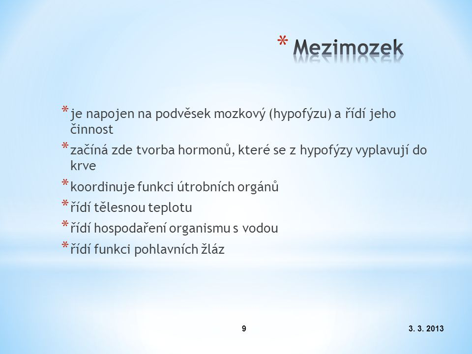 3. 3. 20139 * je napojen na podvěsek mozkový (hypofýzu) a řídí jeho činnost * začíná zde tvorba hormonů, které se z hypofýzy vyplavují do krve * koord