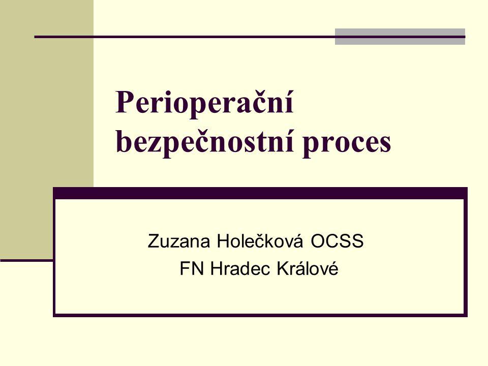 Perioperační bezpečnostní proces Zuzana Holečková OCSS FN Hradec Králové