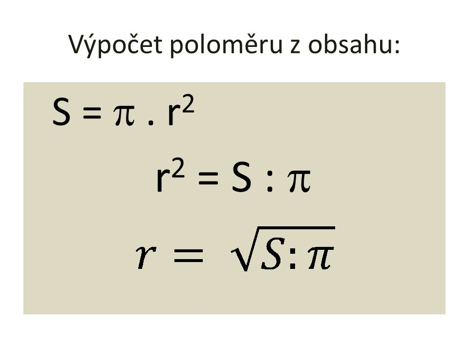 Výpočet poloměru z obsahu: S = . r 2 r 2 = S :  