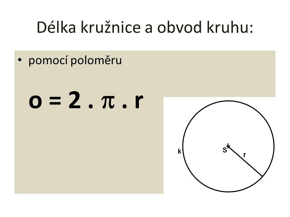 Délka kružnice a obvod kruhu: pomocí poloměru o = 2. . r