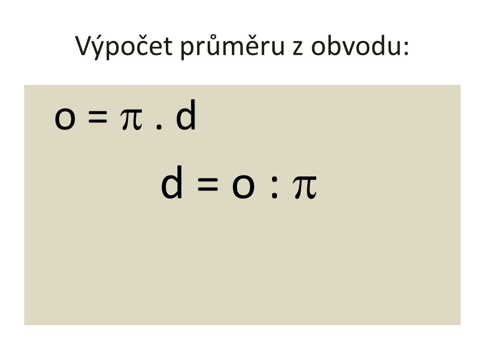 Výpočet průměru z obvodu: o = . d d = o : 