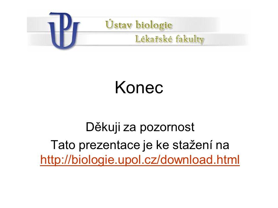 Konec Děkuji za pozornost Tato prezentace je ke stažení na http://biologie.upol.cz/download.html http://biologie.upol.cz/download.html