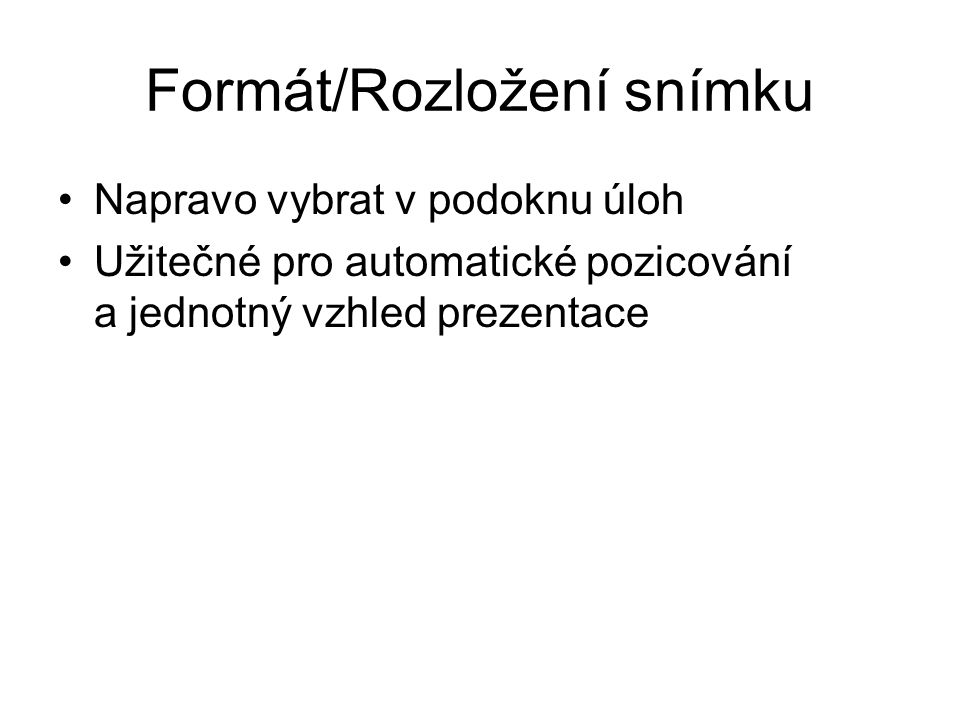 Formát/Rozložení snímku Napravo vybrat v podoknu úloh Užitečné pro automatické pozicování a jednotný vzhled prezentace