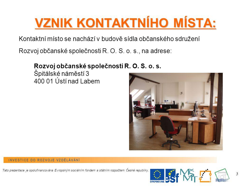 3 VZNIK KONTAKTNÍHO MÍSTA: Kontaktní místo se nachází v budově sídla občanského sdružení Rozvoj občanské společnosti R.