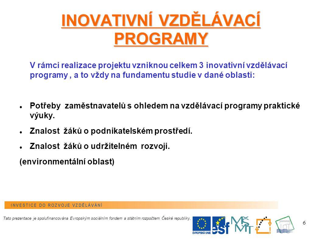 6 INOVATIVNÍ VZDĚLÁVACÍ PROGRAMY V rámci realizace projektu vzniknou celkem 3 inovativní vzdělávací programy, a to vždy na fundamentu studie v dané oblasti: Potřeby zaměstnavatelů s ohledem na vzdělávací programy praktické výuky.