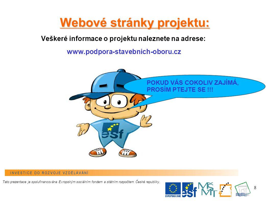 8 Webové stránky projektu: Veškeré informace o projektu naleznete na adrese: www.podpora-stavebnich-oboru.cz Tato prezentace je spolufinancována Evropským sociálním fondem a státním rozpočtem České republiky.