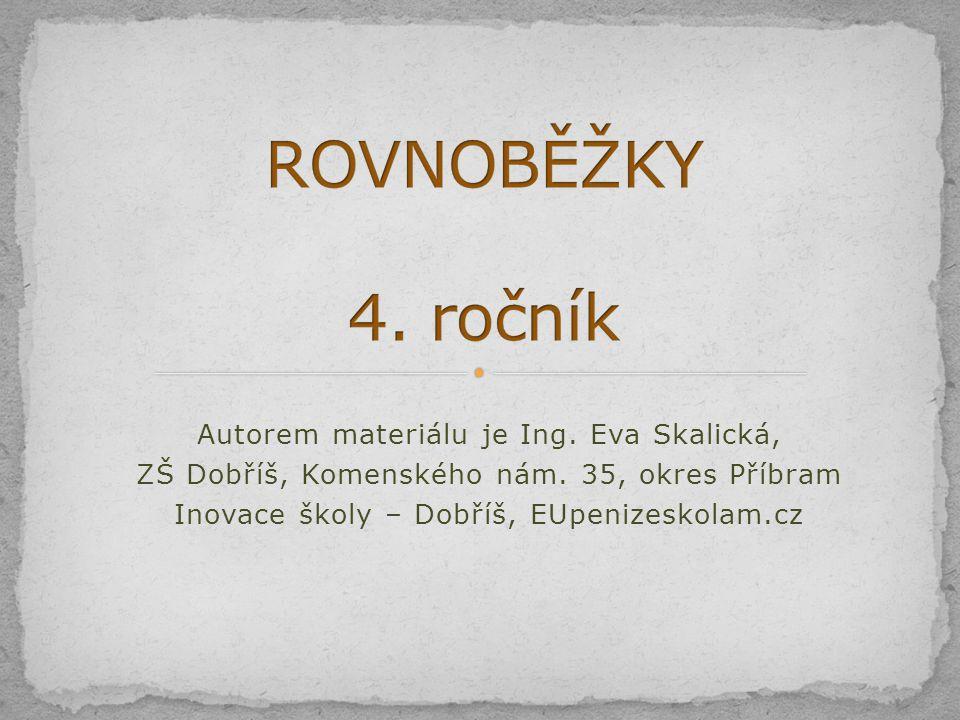 Autorem materiálu je Ing. Eva Skalická, ZŠ Dobříš, Komenského nám. 35, okres Příbram Inovace školy – Dobříš, EUpenizeskolam.cz