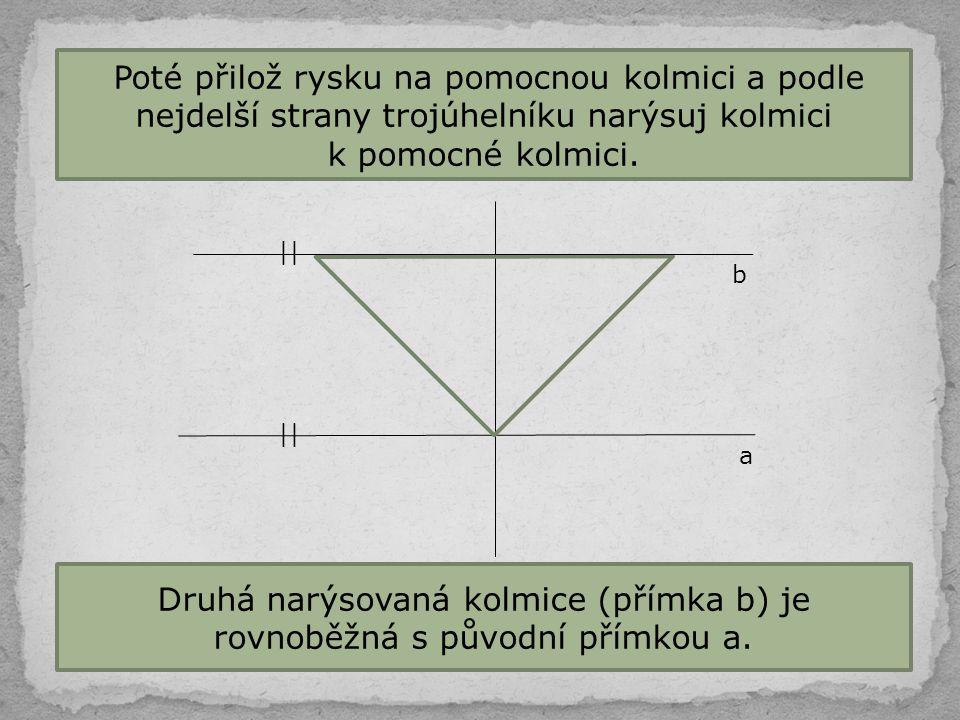 Poté přilož rysku na pomocnou kolmici a podle nejdelší strany trojúhelníku narýsuj kolmici k pomocné kolmici. Druhá narýsovaná kolmice (přímka b) je r