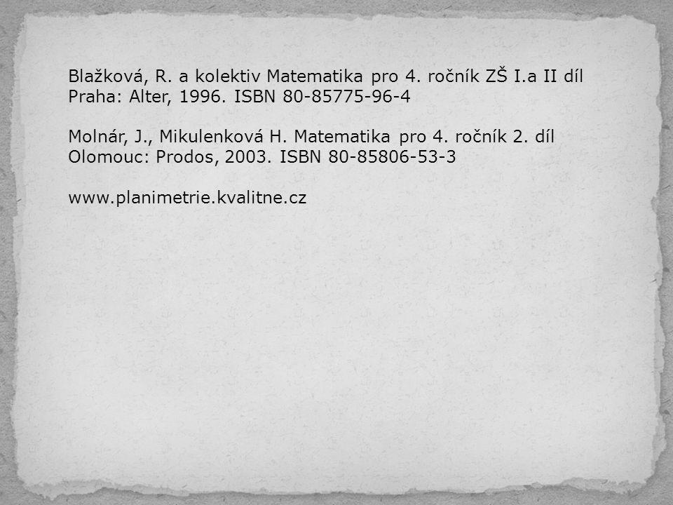 Blažková, R. a kolektiv Matematika pro 4. ročník ZŠ I.a II díl Praha: Alter, 1996. ISBN 80-85775-96-4 Molnár, J., Mikulenková H. Matematika pro 4. roč