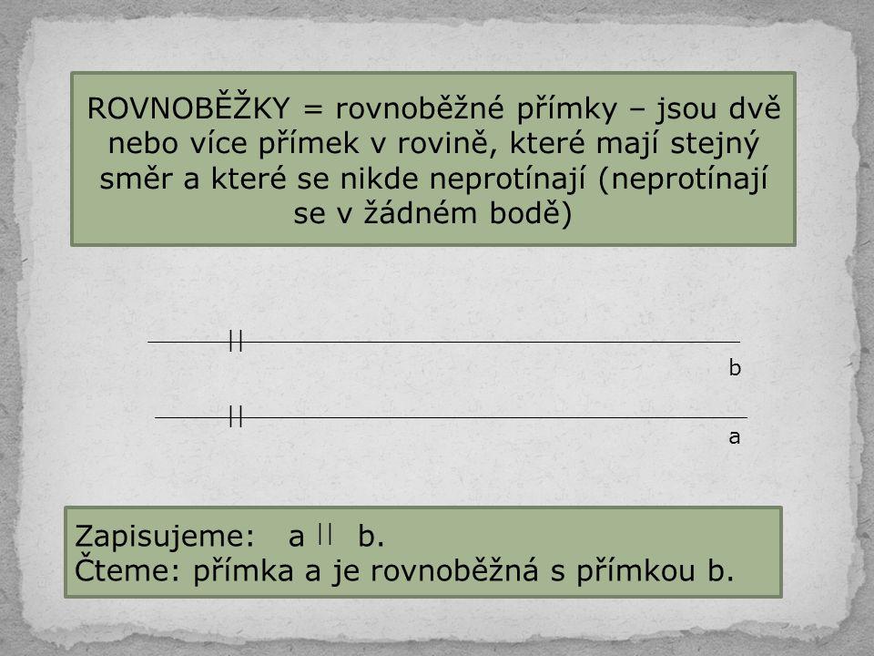 ROVNOBĚŽKY = rovnoběžné přímky – jsou dvě nebo více přímek v rovině, které mají stejný směr a které se nikde neprotínají (neprotínají se v žádném bodě