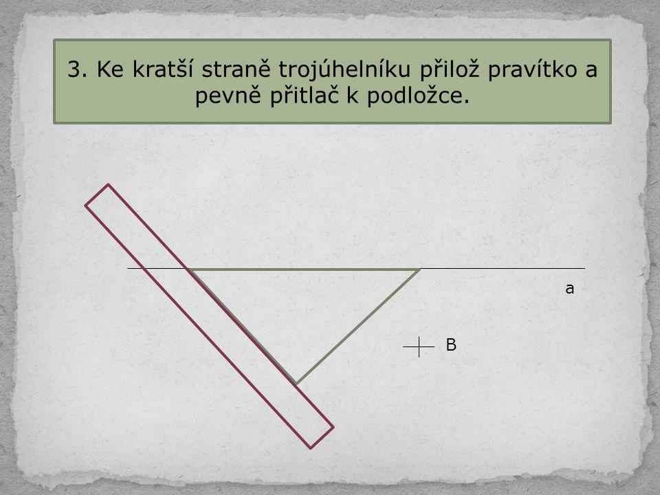 4. Trojúhelník posuň podle pravítka do bodu B a narýsuj přímku b. a bB