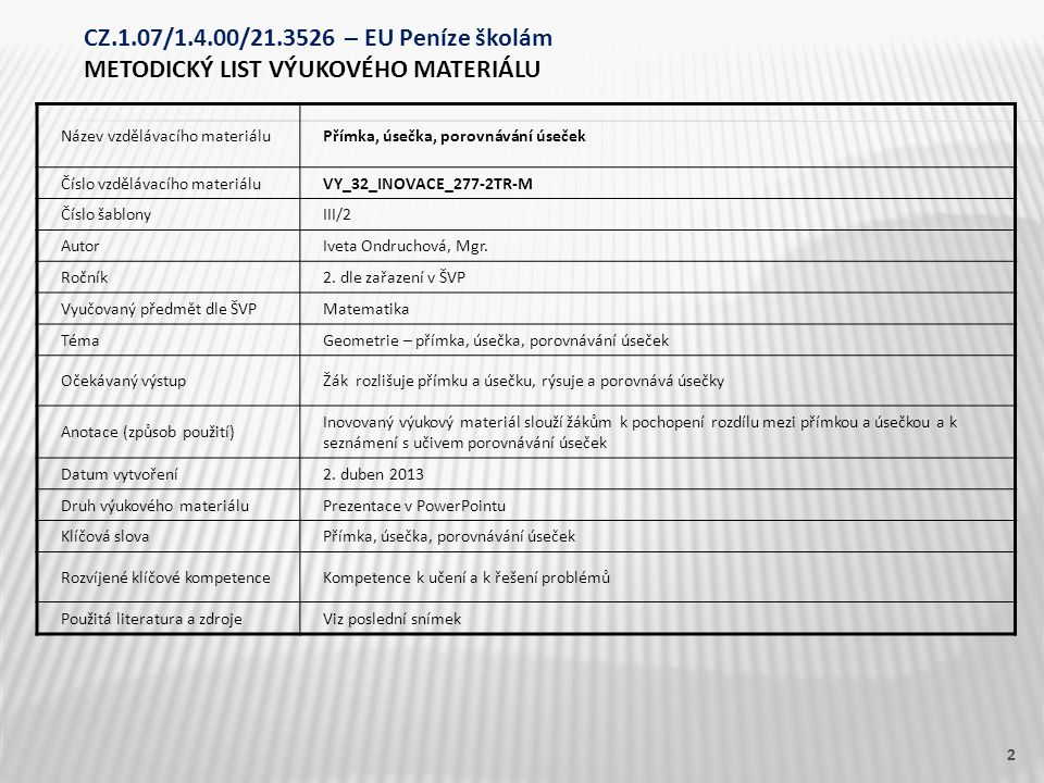 Název vzdělávacího materiáluPřímka, úsečka, porovnávání úseček Číslo vzdělávacího materiáluVY_32_INOVACE_277-2TR-M Číslo šablonyIII/2 AutorIveta Ondruchová, Mgr.