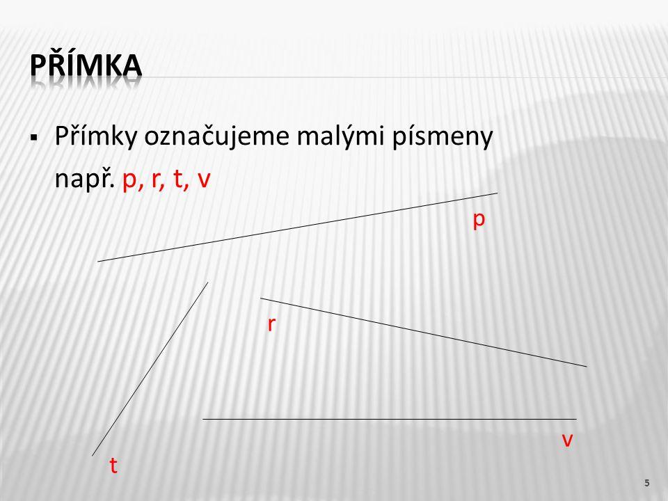  Přímky označujeme malými písmeny např. p, r, t, v 5 p r t v