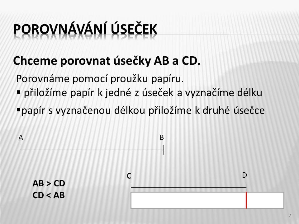 Chceme porovnat úsečky AB a CD. 7 AB c D Porovnáme pomocí proužku papíru.  přiložíme papír k jedné z úseček a vyznačíme délku  papír s vyznačenou dé