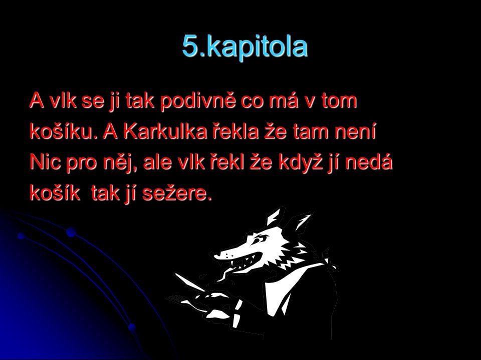 6.kapitola Ale Karkulka řekla, že když nepřestane, tak použije karate.