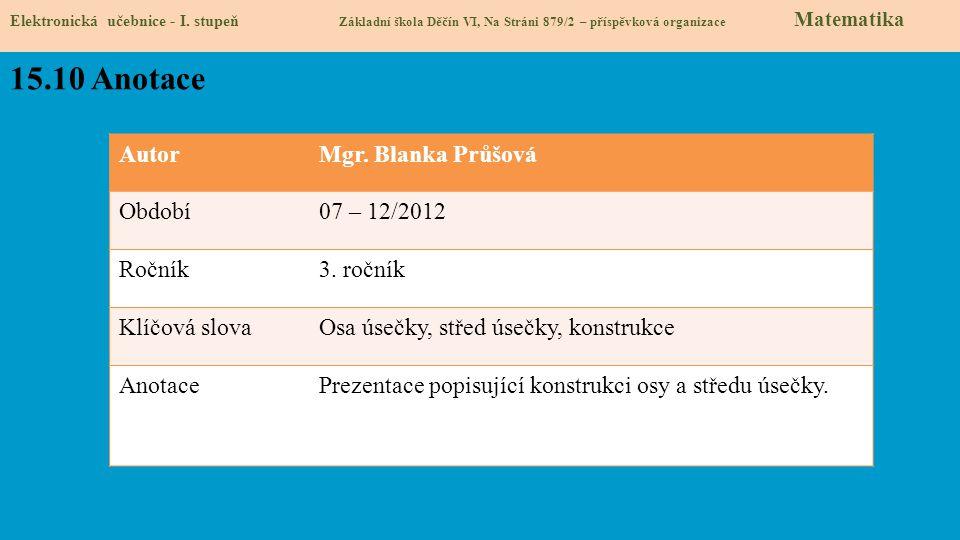 AutorMgr. Blanka Průšová Období07 – 12/2012 Ročník3. ročník Klíčová slovaOsa úsečky, střed úsečky, konstrukce AnotacePrezentace popisující konstrukci