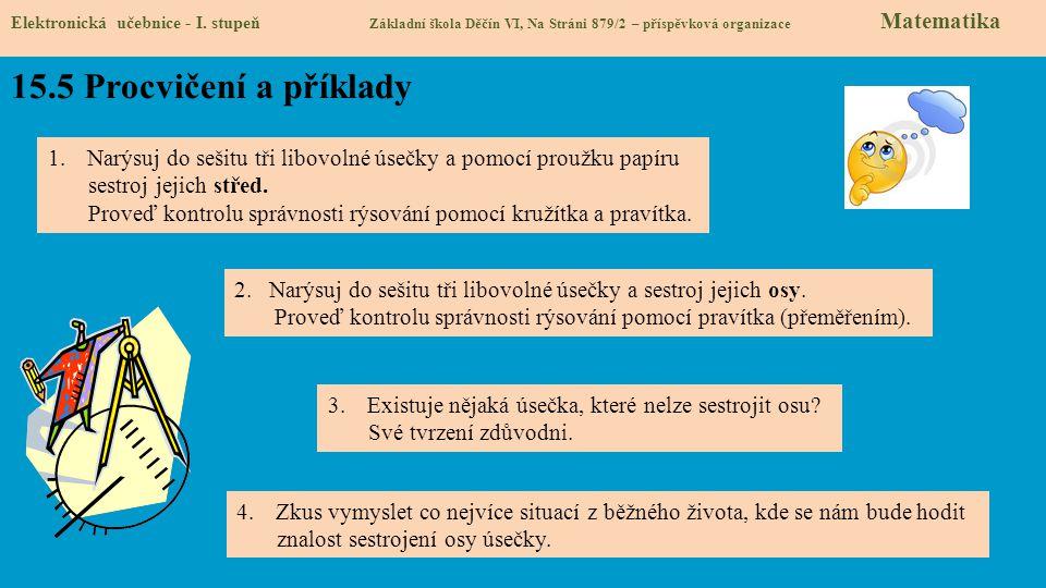 15.5 Procvičení a příklady Elektronická učebnice - I. stupeň Základní škola Děčín VI, Na Stráni 879/2 – příspěvková organizace Matematika 1.Narýsuj do