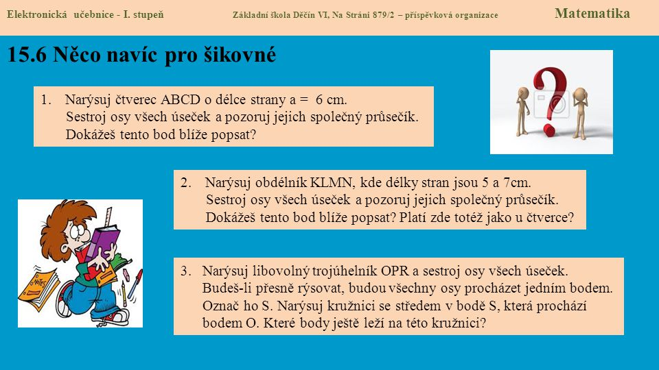 15.6 Něco navíc pro šikovné Elektronická učebnice - I. stupeň Základní škola Děčín VI, Na Stráni 879/2 – příspěvková organizace Matematika 1.Narýsuj č