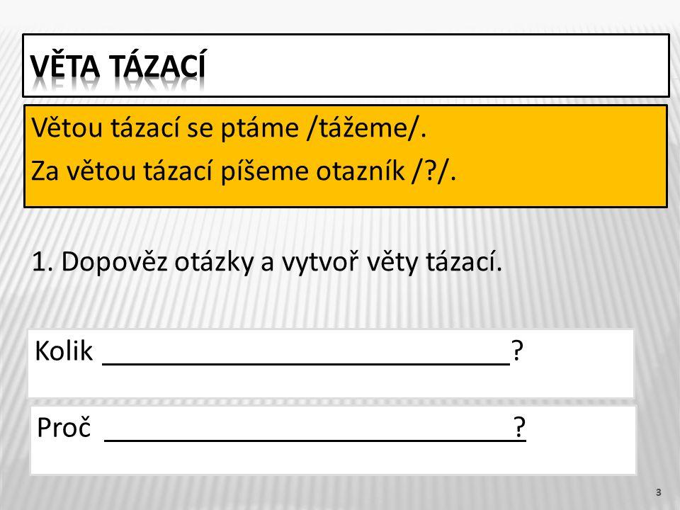 3 Větou tázací se ptáme /tážeme/. Za větou tázací píšeme otazník /?/.