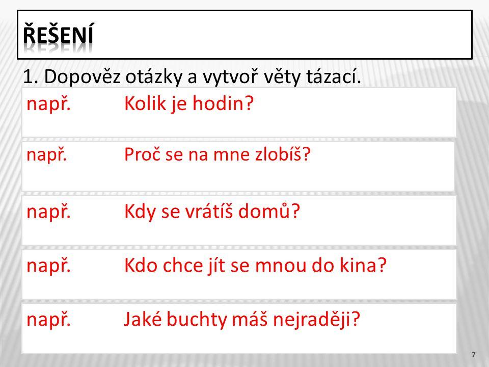 7 1. Dopověz otázky a vytvoř věty tázací. např. Kolik je hodin.
