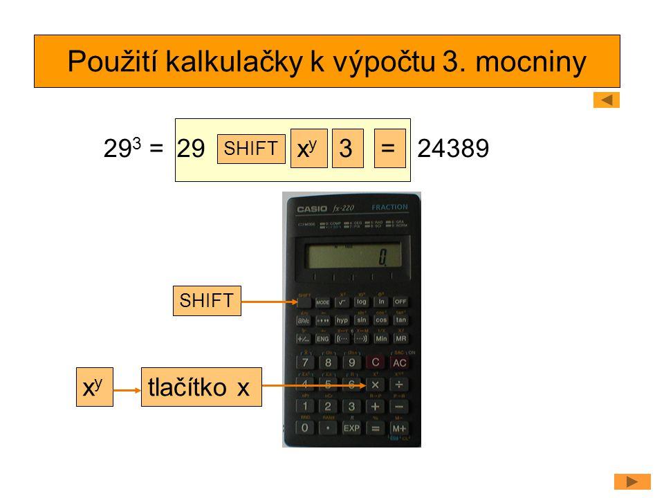 Použití kalkulačky k výpočtu 3. mocniny 29 3 = xyxy =3 24389 SHIFT xyxy tlačítko x 29