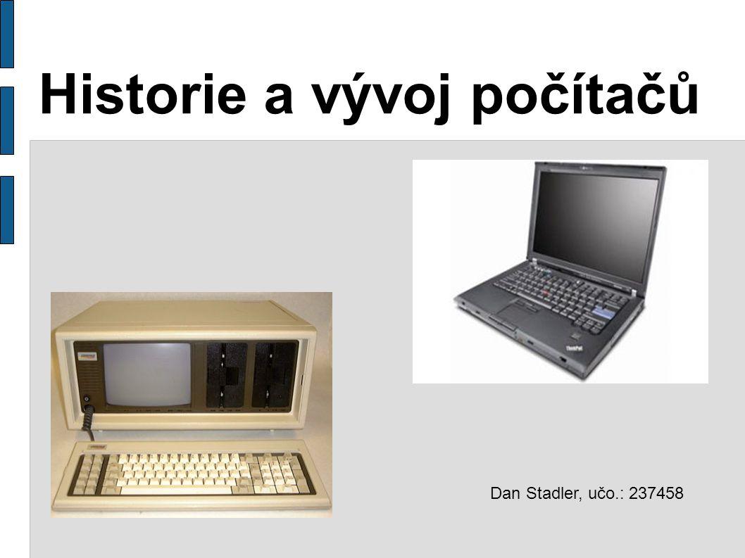Historie a vývoj počítačů Dan Stadler, učo.: 237458