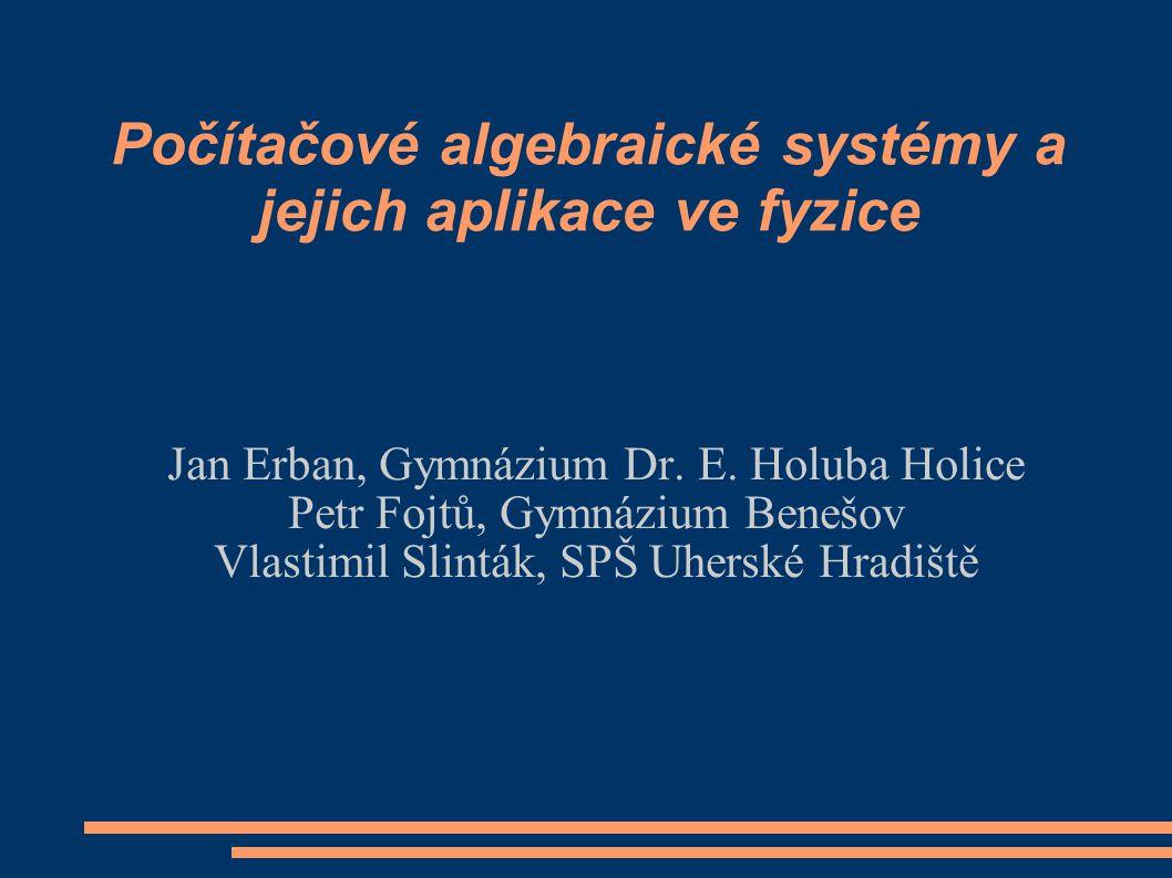 Počítačové algebraické systémy a jejich aplikace ve fyzice Jan Erban, Gymnázium Dr.