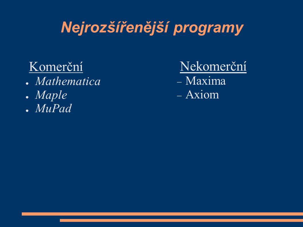 Nejrozšířenější programy Komerční ● Mathematica ● Maple ● MuPad Nekomerční  Maxima  Axiom