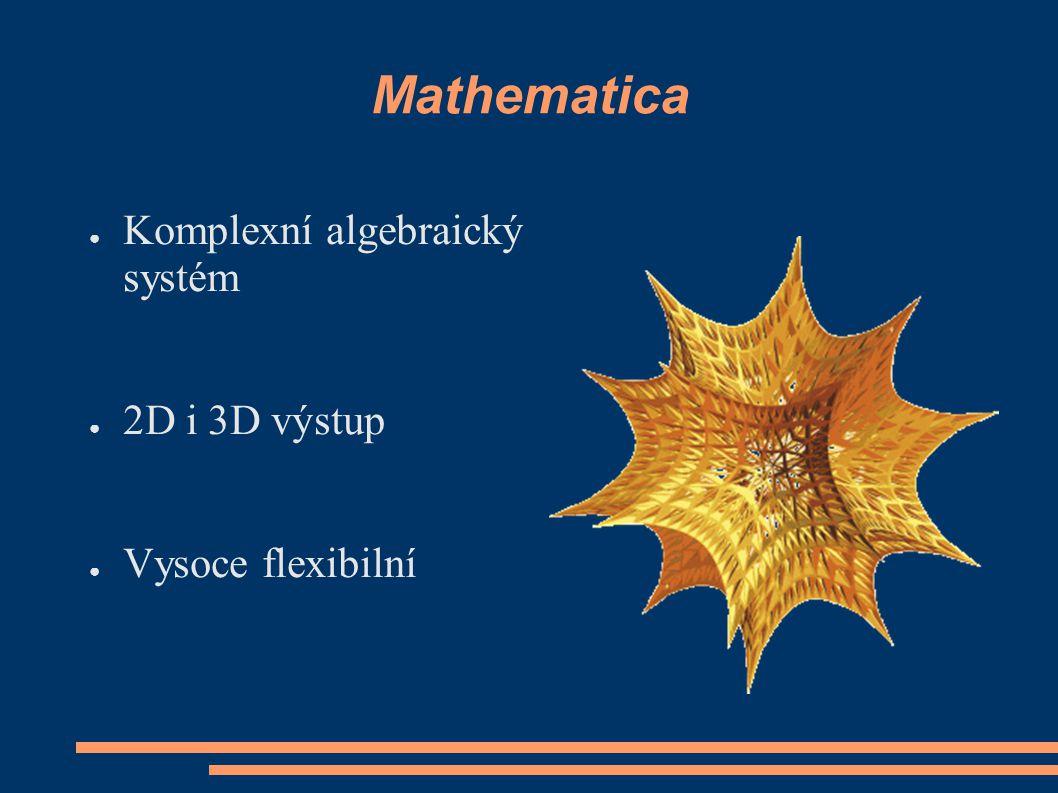 Mathematica ● Komplexní algebraický systém ● 2D i 3D výstup ● Vysoce flexibilní