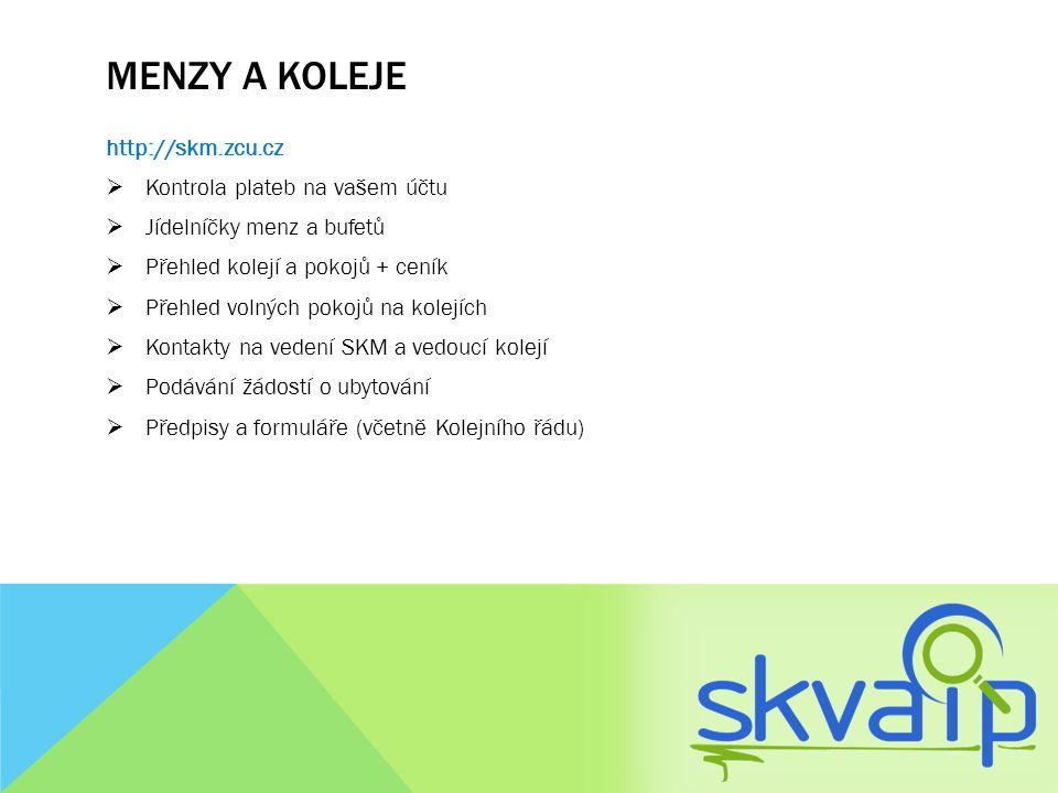 MENZY A KOLEJE http://skm.zcu.cz  Kontrola plateb na vašem účtu  Jídelníčky menz a bufetů  Přehled kolejí a pokojů + ceník  Přehled volných pokojů