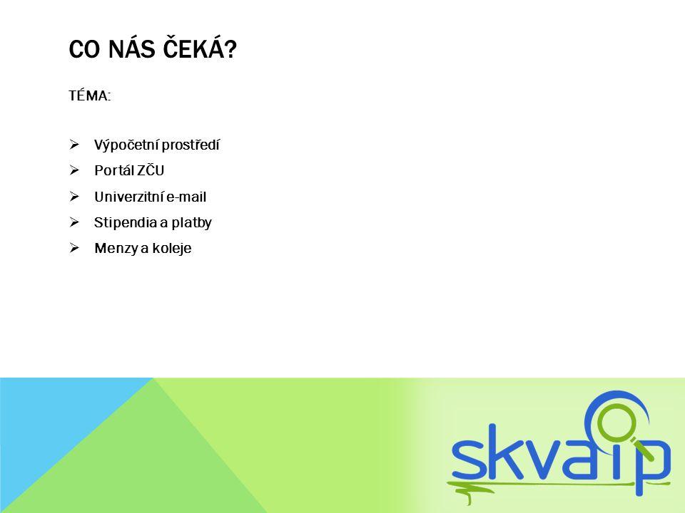 CO NÁS ČEKÁ? TÉMA:  Výpočetní prostředí  Portál ZČU  Univerzitní e-mail  Stipendia a platby  Menzy a koleje