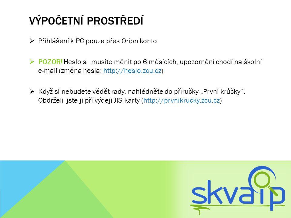 VÝPOČETNÍ PROSTŘEDÍ  Přihlášení k PC pouze přes Orion konto  POZOR! Heslo si musíte měnit po 6 měsících, upozornění chodí na školní e-mail (změna he