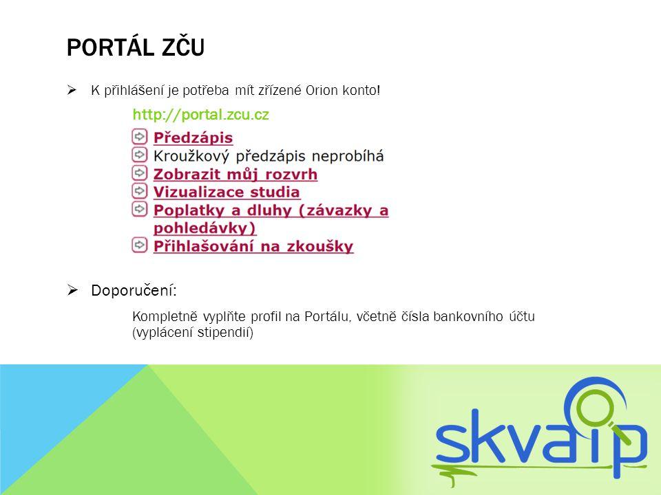 PORTÁL ZČU  K přihlášení je potřeba mít zřízené Orion konto! http://portal.zcu.cz  Doporučení: Kompletně vyplňte profil na Portálu, včetně čísla ban