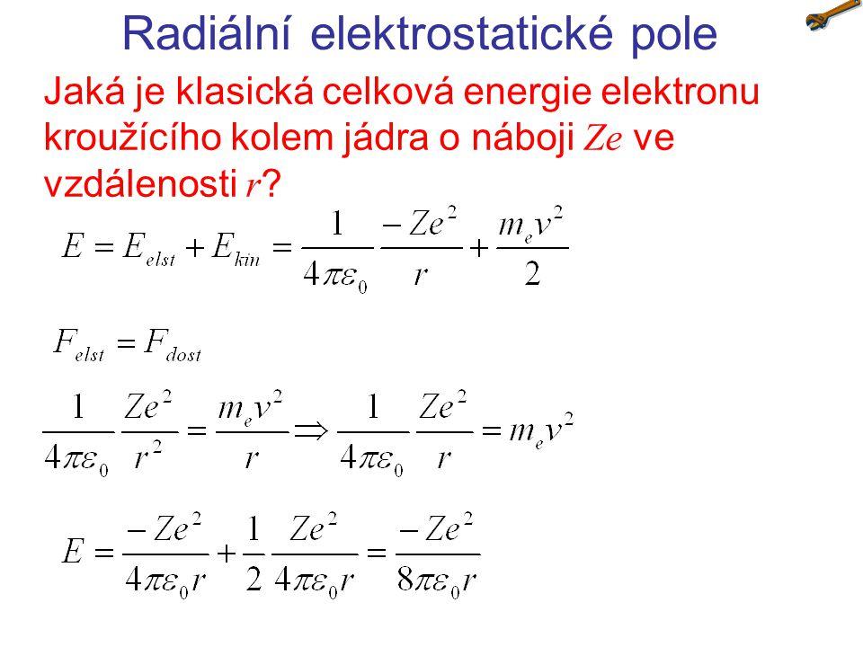 Radiální elektrostatické pole Jak je kvantován poloměr dráhy kroužícího elektronu kolem jádra náboje Ze dle Bohrova kvantování?
