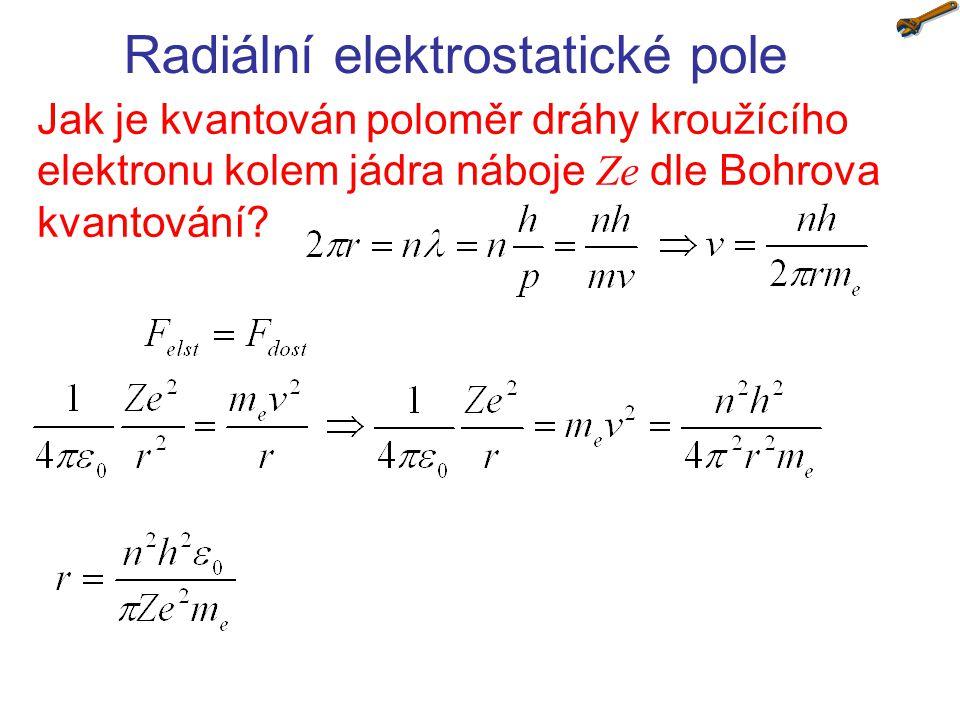 Obecný vztah se pro vodík ( Z =1) a první dráhu ( n =1) redukuje na: Radiální elektrostatické pole Jaká je vzdálenost elektronu atomu vodíku na první dráze ( n =1).